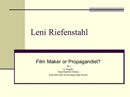 Leni Riefenstahl Film Maker or Propagandist? By S. Angelo Head Teacher History East Hills Girls Technology High School.