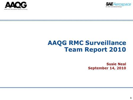 Company Confidential 1 AAQG RMC Surveillance Team Report 2010 Susie Neal September 14, 2010.