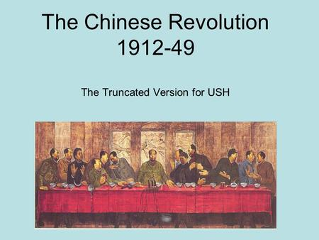 The Chinese Revolution 1912-49 The Truncated Version for USH.