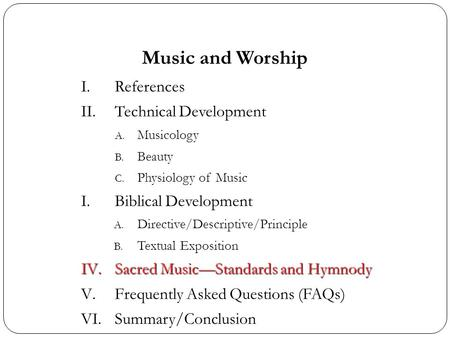 Music and Worship I.References II.Technical Development A. Musicology B. Beauty C. Physiology of Music I.Biblical Development A. Directive/Descriptive/Principle.