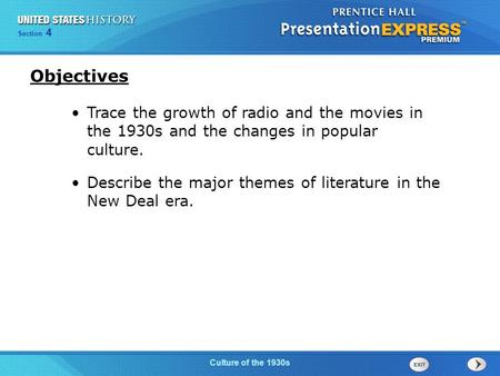 Section 4 Culture of the 1930s Objectives Trace the growth of radio and the movies in the 1930s and the changes in popular culture. Describe the major.