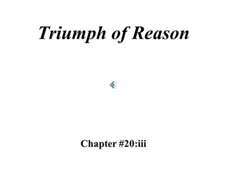 Triumph of Reason Chapter #20:iii Denis Diderot published a 35 volume encyclopedia summarizing all human knowledge up to that time.