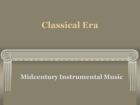 Classical Era Midcentury Instrumental Music. STYLISTIC TRANSFORMATIONS Introduction of a new instrument, the fortepiano Contrasted with strings and winds.