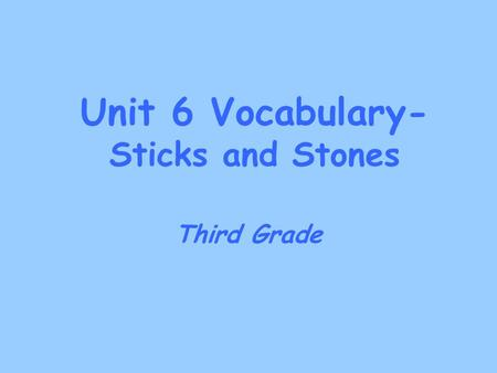 Unit 6 Vocabulary- Sticks and Stones Third Grade.