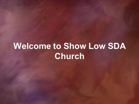 Welcome to Show Low SDA Church. Psalm 25 Unto Thee O Lord Unto Thee O Lord Do I lift up my Soul Unto Thee O Lord Do I lift up my Soul.
