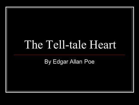 The Tell-tale Heart By Edgar Allan Poe.