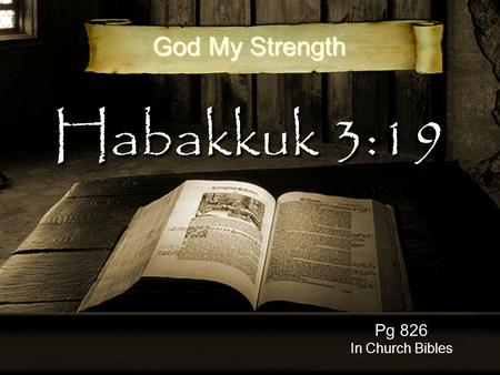 Habakkuk 3:19 Pg 826 In Church Bibles God My Strength.