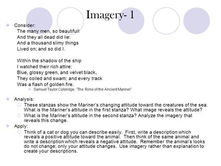 Imagery- 1 Consider: The many men, so beautiful! And they all dead did lie: And a thousand slimy things Lived on; and so did I. Within the shadow of the.