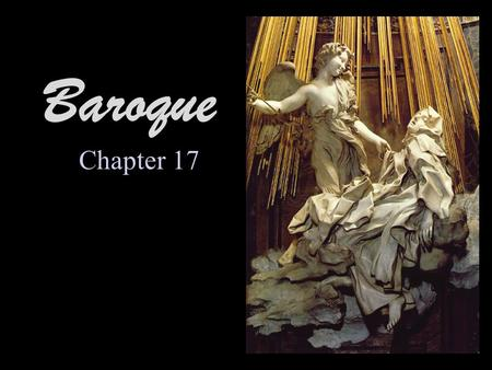 Baroque Chapter 17. The Baroque Period The desire of 17century painters to achieve naturalism in their works marks a shift away from Classical ideals.