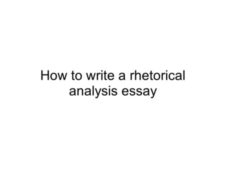 How to write a rhetorical analysis essay. Rhetorical Analysis essay Introduction - rhetorical context (speaker, time period, purpose) - Thesis (what tools.