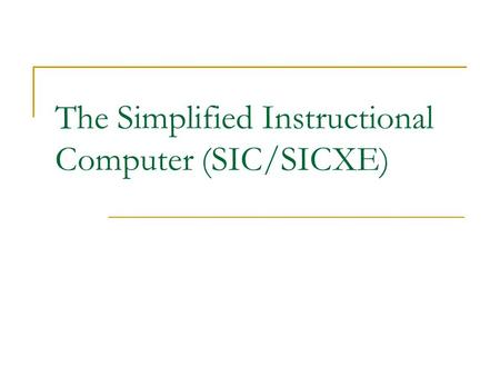 The Simplified Instructional Computer (SIC/SICXE)