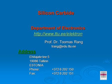 Silicon Carbide Department of Electronics  Prof. Dr. Toomas Rang Ehitajate tee 5 19086 Tallinn ESTONIA.