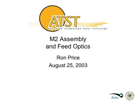 M2 Assembly and Feed Optics Ron Price August 25, 2003.