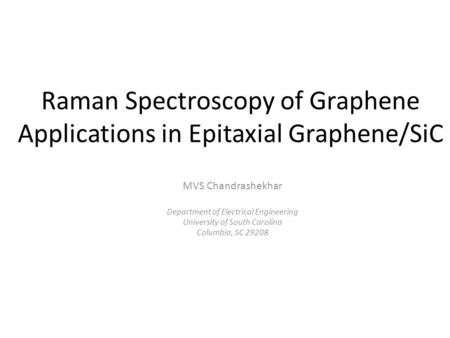 Raman Spectroscopy of Graphene Applications in Epitaxial Graphene/SiC MVS Chandrashekhar Department of Electrical Engineering University of South Carolina.