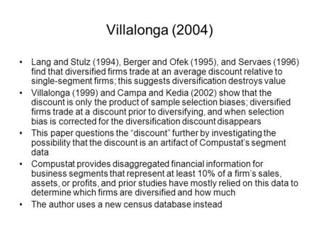 Villalonga (2004) Lang and Stulz (1994), Berger and Ofek (1995), and Servaes (1996) find that diversified firms trade at an average discount relative to.