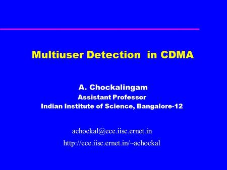 Multiuser Detection in CDMA A. Chockalingam Assistant Professor Indian Institute of Science, Bangalore-12