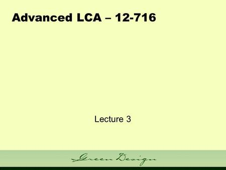 Advanced LCA – 12-716 Lecture 3. Admin Issues Group Projects or Take-Home Final? Your choice (individual choice) EIO-LCA MATLAB version - some slight.
