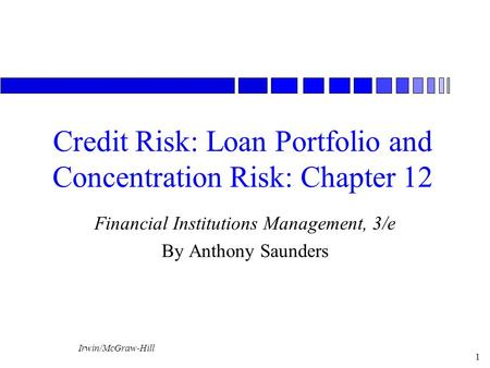 Irwin/McGraw-Hill 1 Credit Risk: Loan Portfolio and Concentration Risk: Chapter 12 Financial Institutions Management, 3/e By Anthony Saunders.