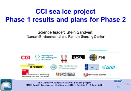 ESA Climate Change Initiative - Sea Ice project CMUG Fourth Integration Meeting Met Office Exeter, 2 – 4 June 2014 Stein Sandven, Nansen Environmental.