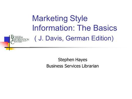 Marketing Style Information: The Basics ( J. Davis, German Edition) Stephen Hayes Business Services Librarian.