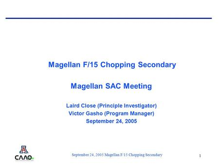 September 24, 2005 Magellan F/15 Chopping Secondary 1 Magellan F/15 Chopping Secondary Magellan SAC Meeting Laird Close (Principle Investigator) Victor.