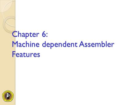 Chapter 6: Machine dependent Assembler Features