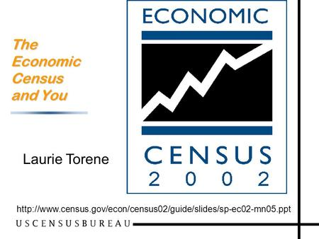1 The Economic Census and You  Laurie Torene.