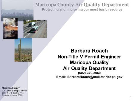 Maricopa County Air Quality Department 1001 North Central Ave. Phoenix, Arizona 85004 Maricopa County Air Quality Department Protecting and improving our.