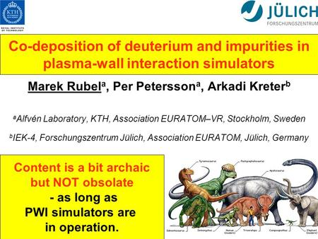 Co-deposition of deuterium and impurities in plasma-wall interaction simulators Marek Rubel a, Per Petersson a, Arkadi Kreter b a Alfvén Laboratory, KTH,