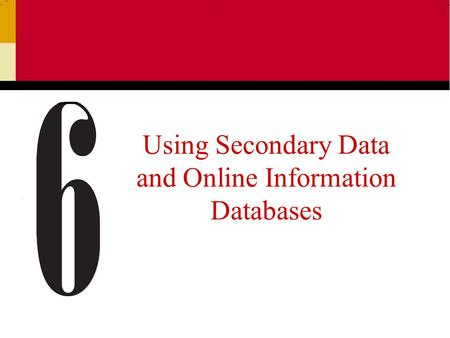 Using Secondary Data and Online Information Databases.