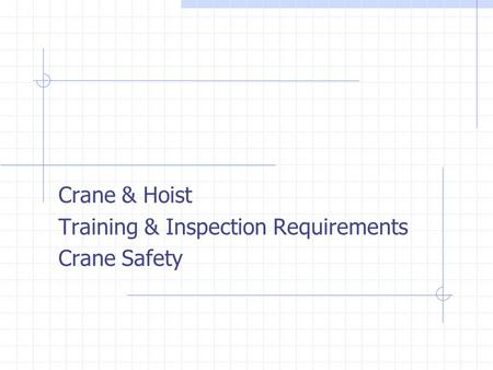 Crane & Hoist Training & Inspection Requirements Crane Safety.