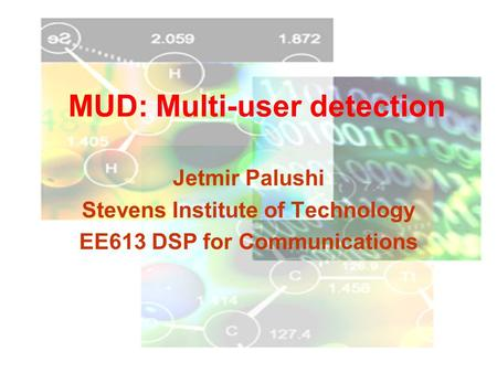 MUD: Multi-user detection Jetmir Palushi Stevens Institute of Technology EE613 DSP for Communications.