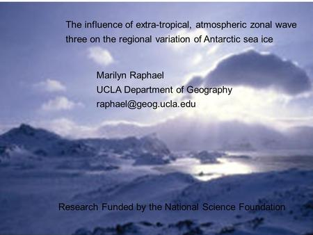 The influence of extra-tropical, atmospheric zonal wave three on the regional variation of Antarctic sea ice Marilyn Raphael UCLA Department of Geography.