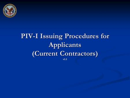PIV-I Issuing Procedures for Applicants (Current Contractors) v1.1.