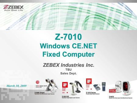 Z-7010 Windows CE.NET Fixed Computer March 30, 2009 ZEBEX Industries Inc. TBU Sales Dept.
