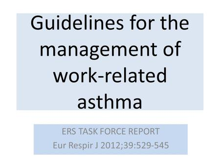 Guidelines for the management of work-related asthma ERS TASK FORCE REPORT Eur Respir J 2012;39:529-545.