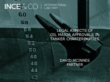 LEGAL ASPECTS OF OIL MAJOR APPROVALS IN TANKER CHARTERPARTIES DAVID MCINNES PARTNER.