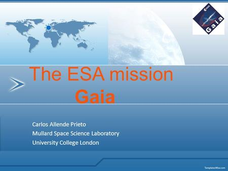 Carlos Allende Prieto Mullard Space Science Laboratory University College London The ESA mission Gaia.