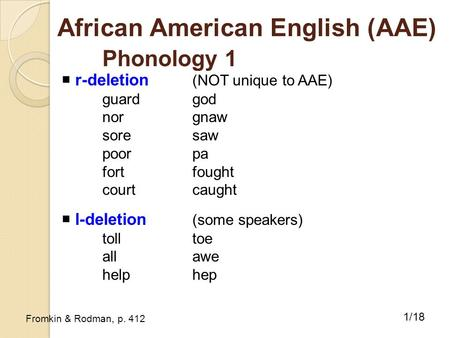 African American English (AAE) Phonology 1  r-deletion (NOT unique to AAE) guardgod norgnaw soresaw poorpa fort fought courtcaught  l-deletion (some.
