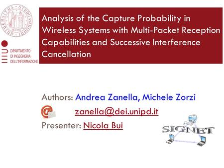 Authors: Andrea Zanella, Michele Zorzi Presenter: Nicola Bui Analysis of the Capture Probability in Wireless Systems with Multi-Packet.