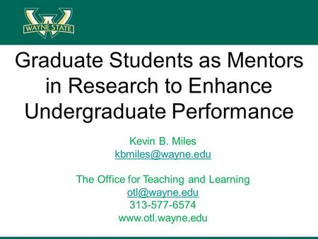 Graduate Students as Mentors in Research to Enhance Undergraduate Performance Kevin B. Miles The Office for Teaching and Learning
