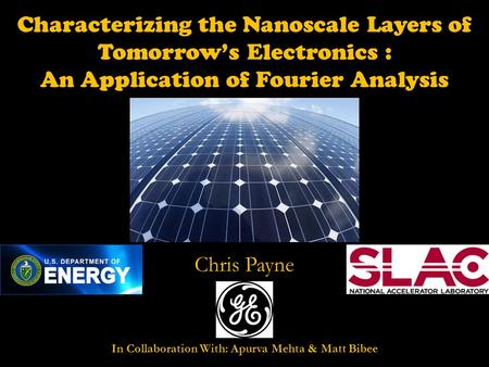 Characterizing the Nanoscale Layers of Tomorrow's Electronics : An Application of Fourier Analysis Chris Payne In Collaboration With: Apurva Mehta & Matt.