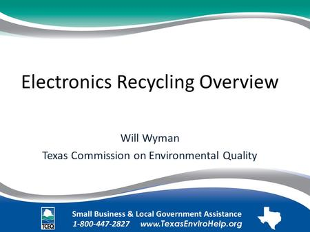 Electronics Recycling Overview Will Wyman Texas Commission on Environmental Quality.