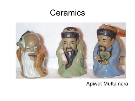 Ceramics Apiwat Muttamara. Topic Traditional and Engineering ceramics Simple ceramic crystal structures Processing of ceramics Properties of ceramics.