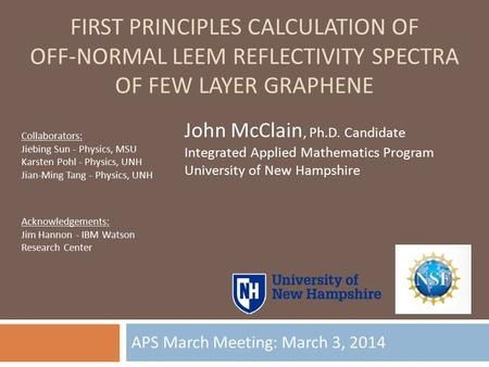 FIRST PRINCIPLES CALCULATION OF OFF-NORMAL LEEM REFLECTIVITY SPECTRA OF FEW LAYER GRAPHENE APS March Meeting: March 3, 2014 John McClain, Ph.D. Candidate.