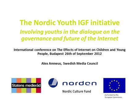 The Nordic Youth IGF initiative Involving youths in the dialogue on the governance and future of the Internet International conference on The Effects of.