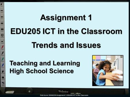 Assignment 1 EDU205 ICT in the Classroom Trends and Issues Teaching and Learning High School Science Peta Scorer 30466334 Assignment 1 EDU205 ICT in the.