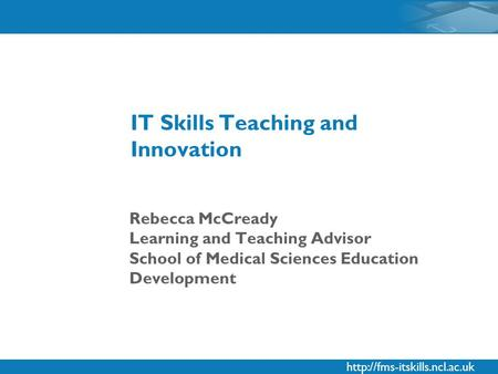 Rebecca McCready Learning and Teaching Advisor School of Medical Sciences Education Development IT Skills Teaching and Innovation.