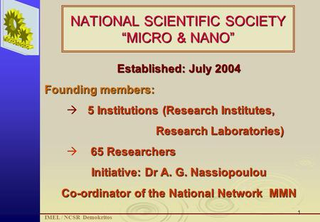 "1 NATIONAL SCIENTIFIC SOCIETY ""MICRO & NANO"" Established: July 2004 Founding members: 5 Institutions (Research Institutes,  5 Institutions (Research Institutes,"
