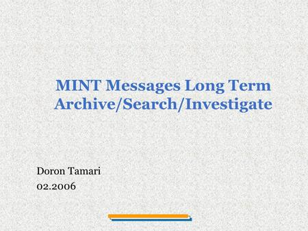 Doron Tamari 02.2006 MINT Messages Long Term Archive/Search/Investigate.